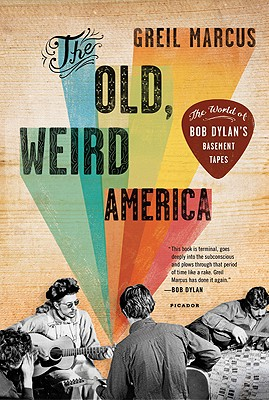 The Old, Weird America By Marcus, Greil