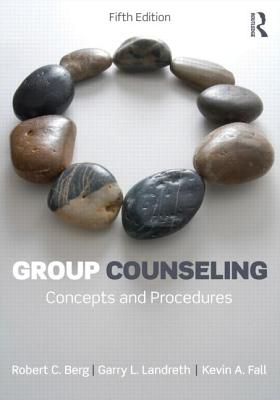 Group Counseling By Berg, Robert C./ Landreth, Garry L./ Fall, Kevin A.